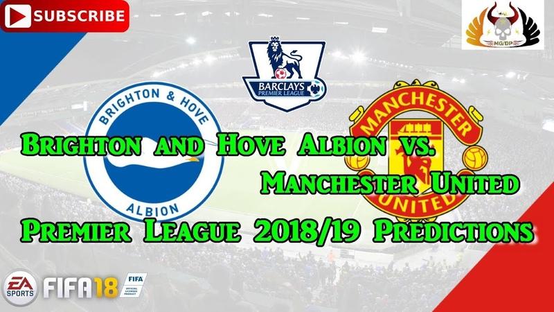 Brighton and Hove Albion vs. Manchester United   Premier League 201819   Predictions FIFA 18