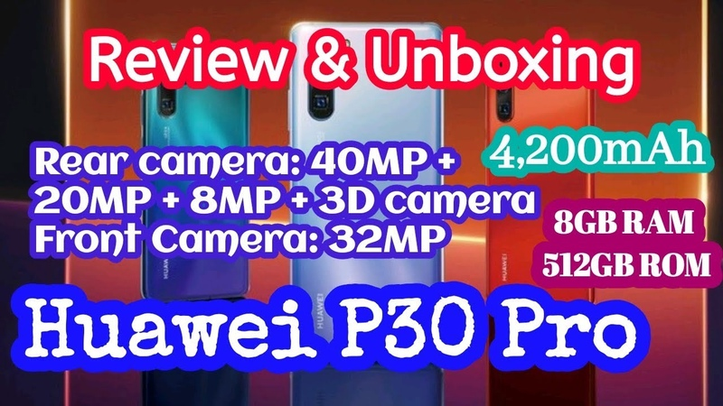 Huawei P30 Pro 8GB RAM 512GB ROM 4,200mAh Unboxing Review Features Specifications Test Hands on Fi