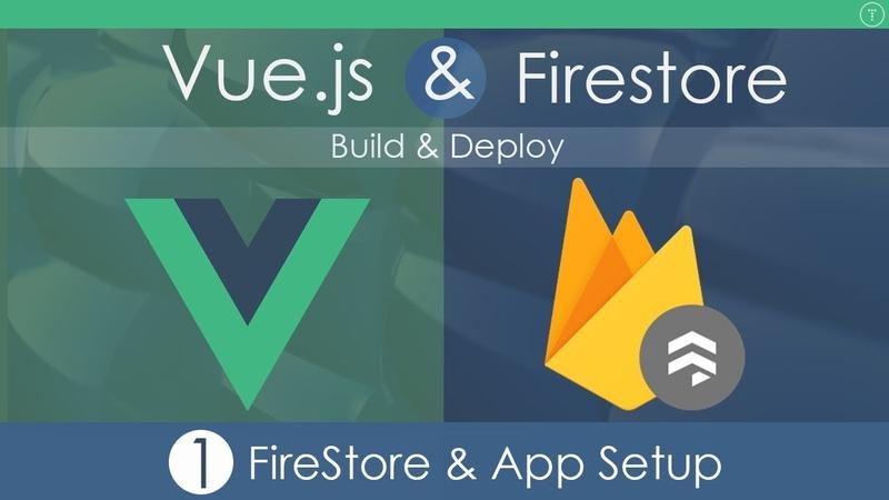 Vue.js Firestore App - Build Deploy [Part 1]