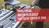 Skies Speak - Water Into Gold LIVE Tiny Desk Contest 2018