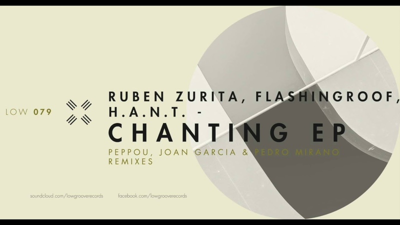 LOW079 Ruben Zurita, Flashingroof, H.A.N.T. - Chanting (Original Mix) [LOW GROOVE]