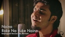 Naina Roke Na Ruke Naina Raj Barman Unplugged Cover Arijit Singh Dangal