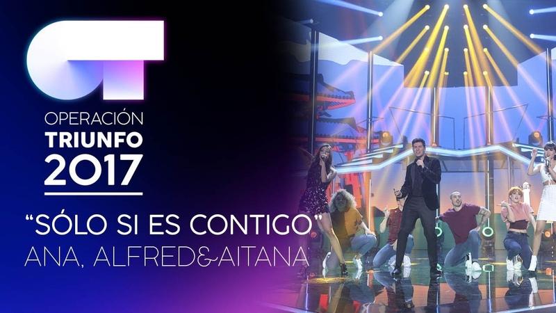 SOLO SI ES CONTIGO - Alfred, Aitana y Ana Guerra | OT 2017 | Gala 10