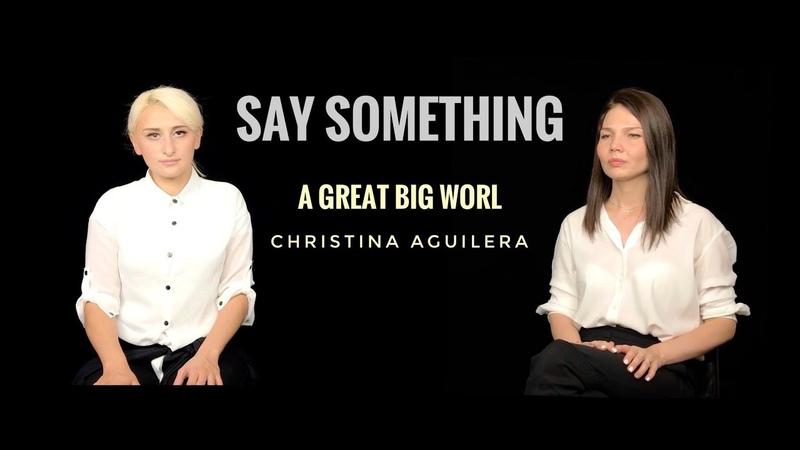 Say Something A Great Big World Christina Augilera live cover by Alex Garsya Anna