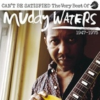 Muddy Waters альбом Can't Be Satisfied: The Very Best Of Muddy Waters 1947 – 1975