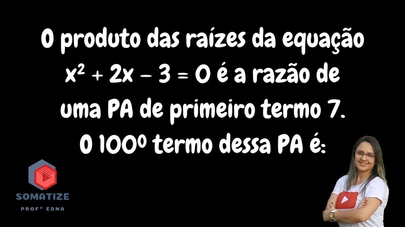 O produto das raízes da equação x² 2x -3 =0 é a razão da PA. Qual o valor do 100º termo? Profª Edna