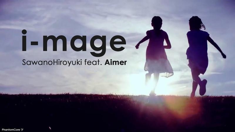Sawano Hiroyuki feat. Aimer「i-mage」