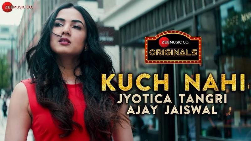 Kuch Nahi - Zee Music Originals | Sonal Chauhan | Jyotica Tangri | Ajay Jaiswal