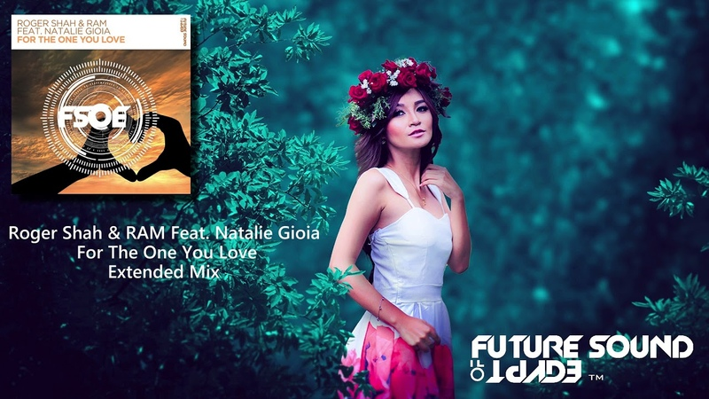 Roger Shah RAM Feat. Natalie Gioia - For The One You Love (Extended Mix) [FSOE]