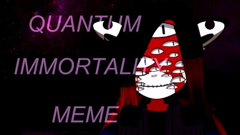 Q U A N T U M I M M O R T A L I T Y M E M E| F u r s o n a|