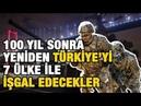 TÜRKİYE'Yİ KUŞATMA PLANI 100 YIL YENİDEN SONRA DEVREDE