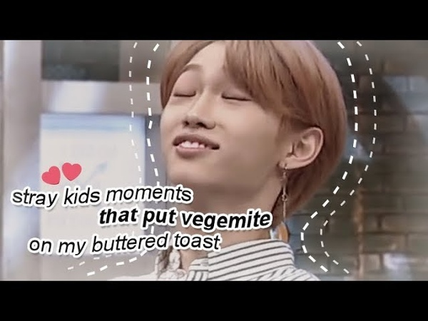 Stray kids moments that put vegemite on my buttered toast