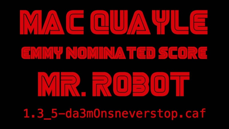 Mac Quayle Emmy Nominated Score Mr Robot 1 3 5 da3monsneverstop caf