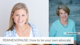 PERIMENOPAUSE how to be your own advocate