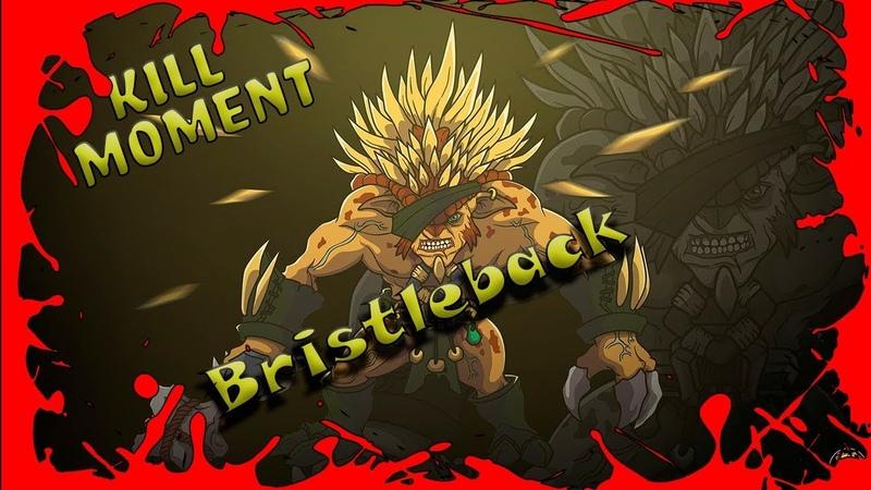 Dota 2   Bristleback Patch 7.21d   Kill Moment  