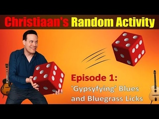 Christiaan's Random Activity Episode 1: 'Gypsyfying' Blues and Bluegrass licks