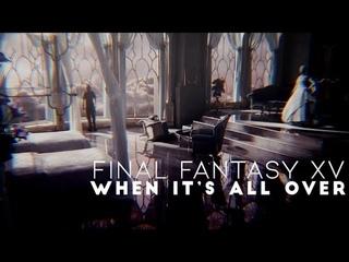「GMV」final fantasy xv • when it's all over
