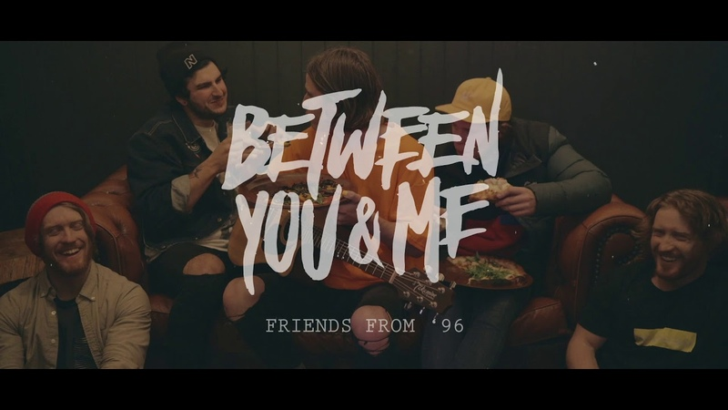 Between You Me - Friends From '96 (Official Music Video)