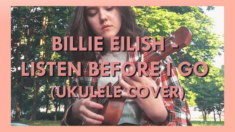 Billie eilish - listen before i go (ukulele cover)