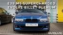 Supercharged E39 M5 gets Evolve Billet Plenum upgrade