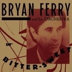 Bryan Ferry альбом Bitter-Sweet