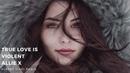 Alan Walker | Albert Vishi ft. Allie X - True Love is Violent (Music Video)