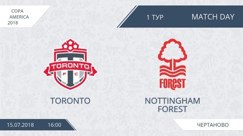 AFL18. Copa America. Day 1. Toronto - Nottingham Forest.