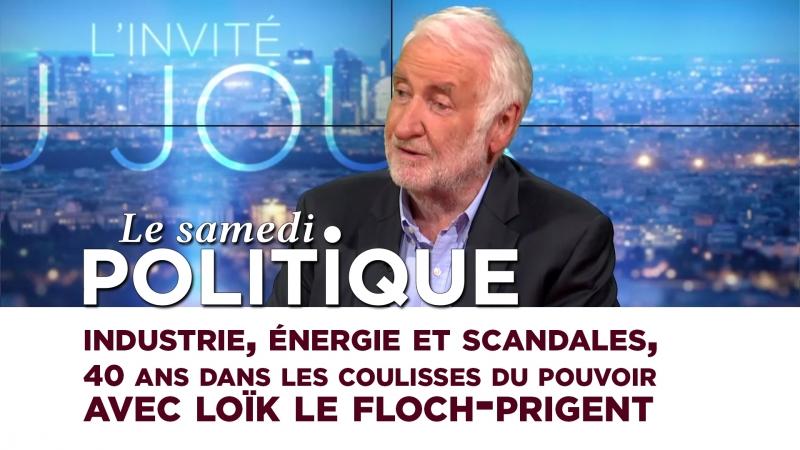 Le Samedi Politique Industrie, énergie et scandales, 40 ans dans les coulisses du pouvoir avec Loïk Le Floch-Prigent