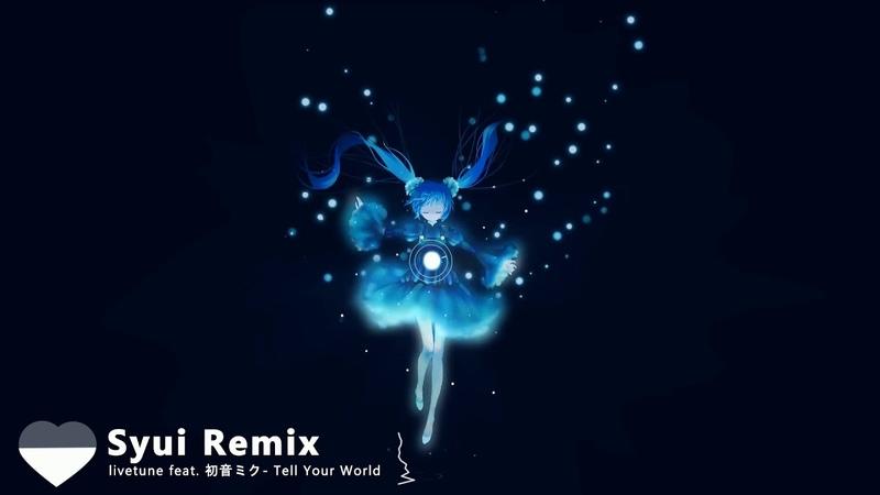 Tell you world [Syui Remix]