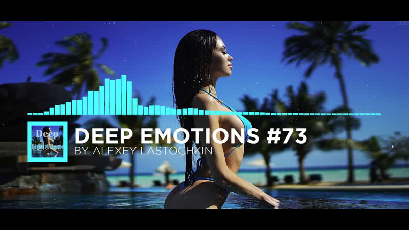 Deep Emotions 73-by Alexey lastochkin 3 years Deep Emotins mixs release date 18.01.2018