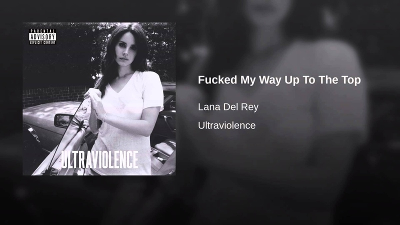 Lana Del Rey — Fucked My Way Up To The Top
