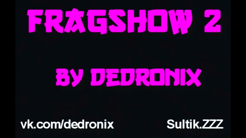 FRAGSHOW2 by Dedronix(cut)