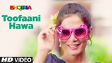 TOOFAANI HAWA Video Song | Ishqeria | Richa Chadha | Neil Nitin Mukesh | PAPON