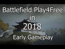 Battlefield Play4Free in 2018 Early Gameplay