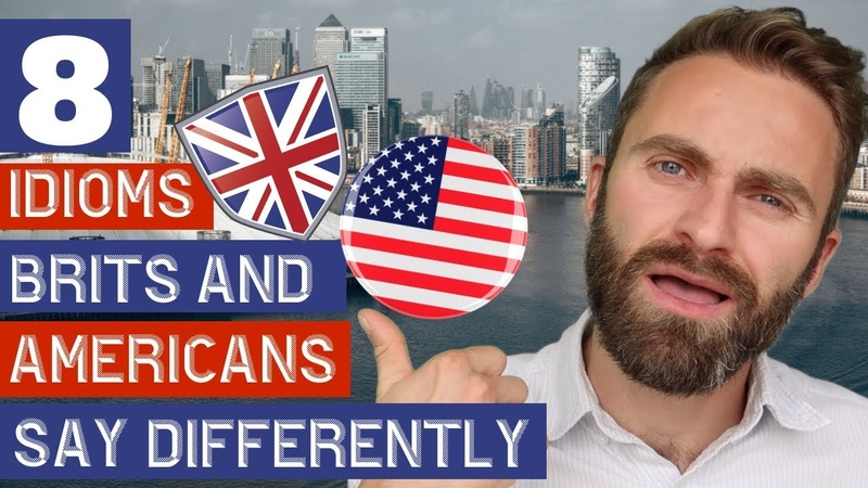 8 IDIOMS Brits and Americans Say Differently