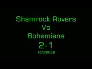 Shamrock Rovers Vs Bohs 16/5/2009
