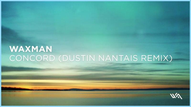 Waxman - Concord (Dustin Nantais Remix)