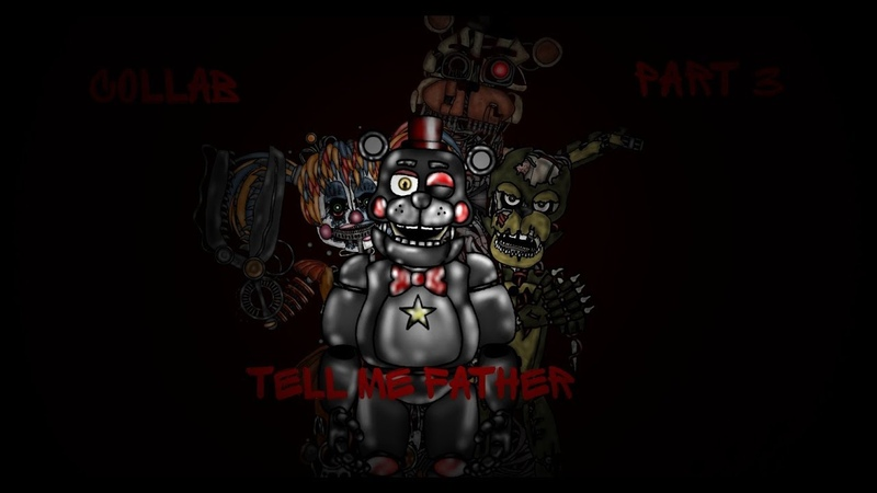 (dc2/FNaF) Collab part 3 for Ennard The animations - Tell Me Father