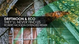 Driftmoon &amp Eco - They'll Never Find Us (Robert Nickson Extended Remix)