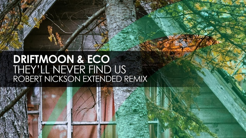 Driftmoon Eco - Theyll Never Find Us (Robert Nickson Extended Remix)