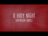 O Holy Night (Hear the Gospel Story) - Sovereign Grace