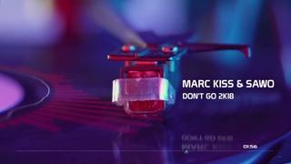 Marc Kiss & Sawo - Don't Go 2K18 (Radio Edit)