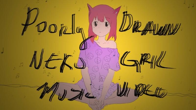 Poorly drawn neko gril music video