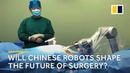 Medical robots may change the future of surgery in China