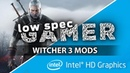 Witcher 3, mods for super low graphics. FPS Boost for low end PCs Intel Celeron IntelHD