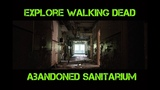 Explore a Crazy Abandoned New Sanatorium Walking Dead Hospital