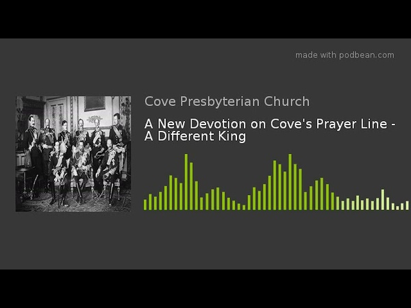 A New Devotion on Cove's Prayer Line - A Different King