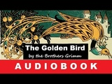 The Golden Bird - Fairy Tale by the Brothers Grimm Audiobook