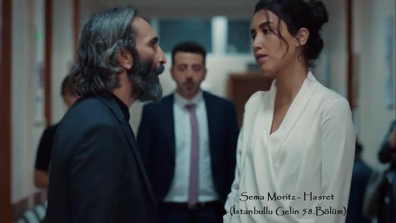 Sema Moritz Hasret İstanbullu Gelin 58 Bölüm