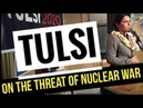 Tulsi Gabbard on the threat of nuclear war